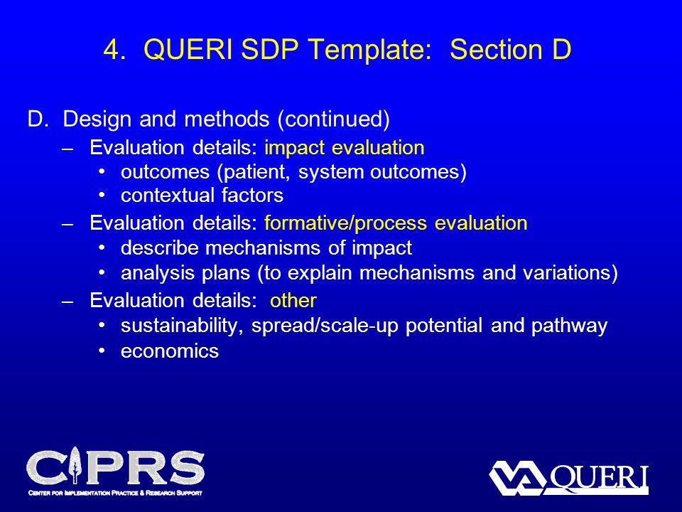 4. QUERI SDP Template: Section D D. Design and methods (continued) –Evaluation details: impact evaluation outcomes (patient, system outcomes) contextu