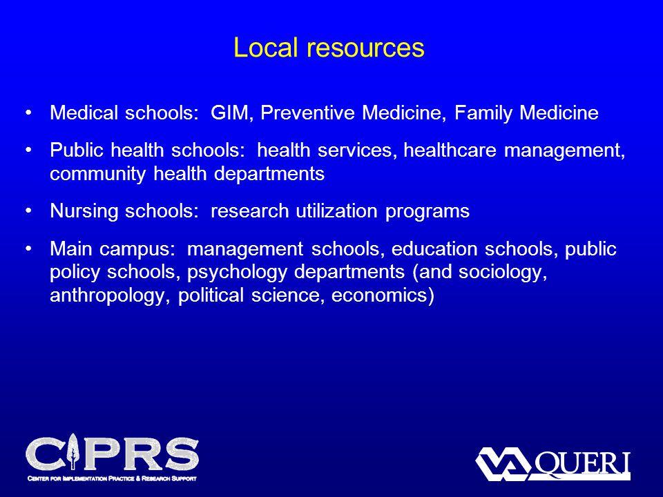 Local resources Medical schools: GIM, Preventive Medicine, Family Medicine Public health schools: health services, healthcare management, community he