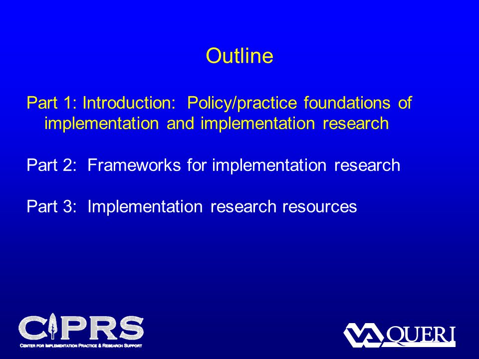 Part 1: Introduction: Policy/practice foundations of implementation and implementation research Part 2: Frameworks for implementation research Part 3: