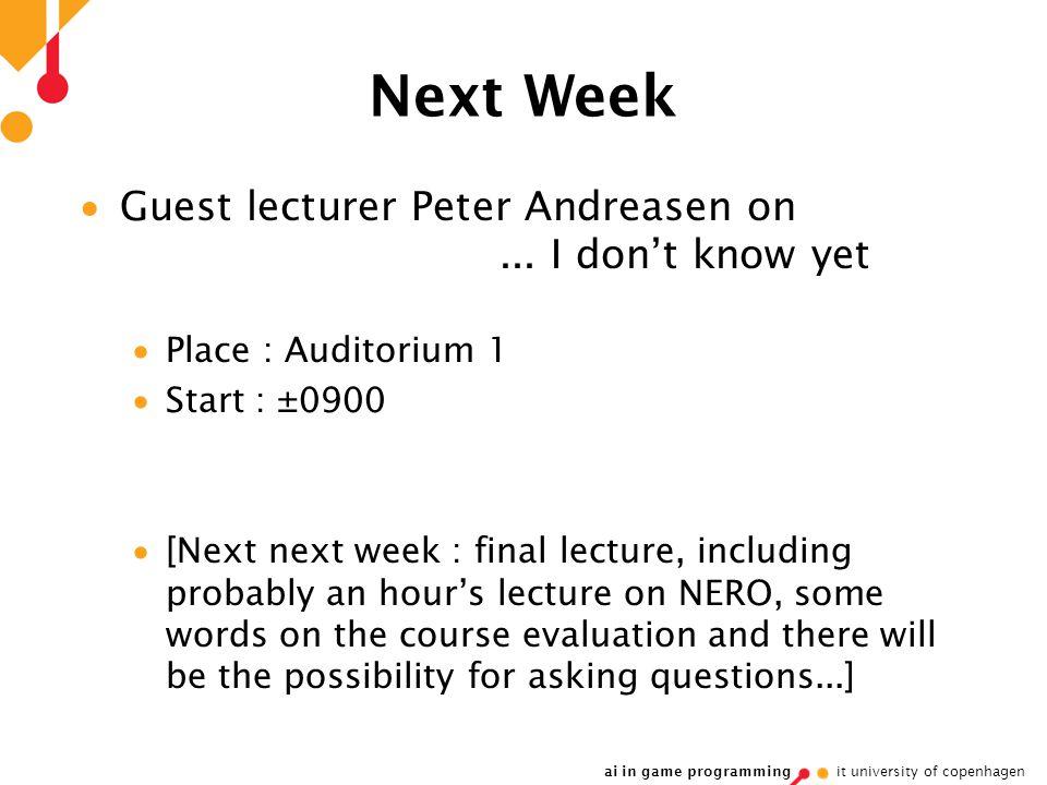 ai in game programming it university of copenhagen Next Week  Guest lecturer Peter Andreasen on...