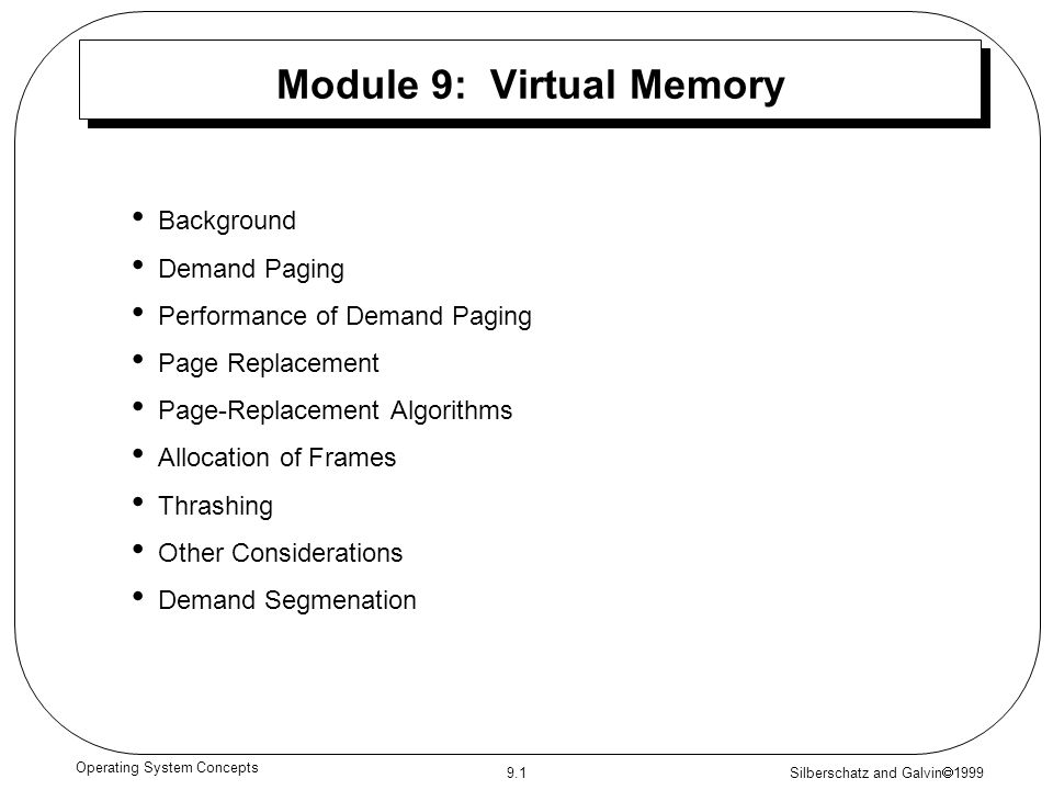 Silberschatz and Galvin  1999 9.1 Operating System Concepts Module 9: Virtual Memory Background Demand Paging Performance of Demand Paging Page Repla