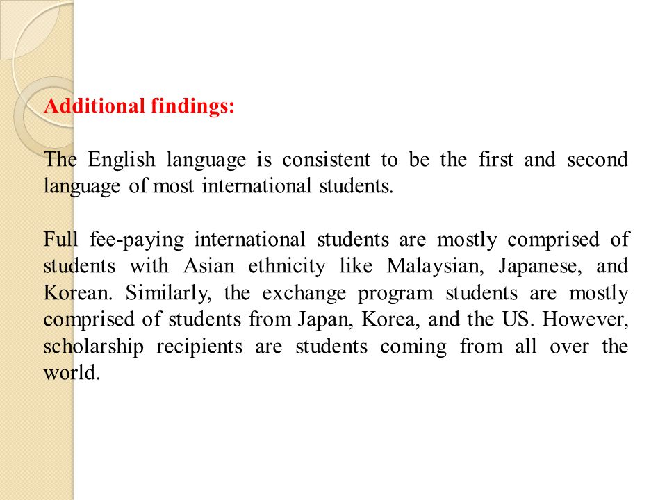 Additional findings: The English language is consistent to be the first and second language of most international students.