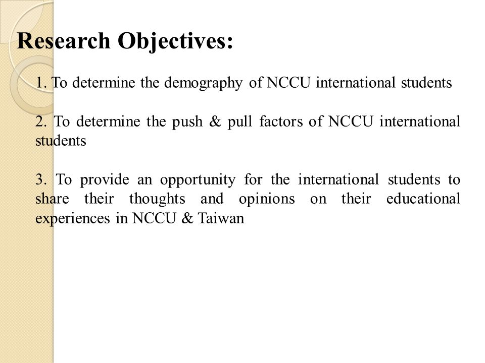 1. To determine the demography of NCCU international students 2.