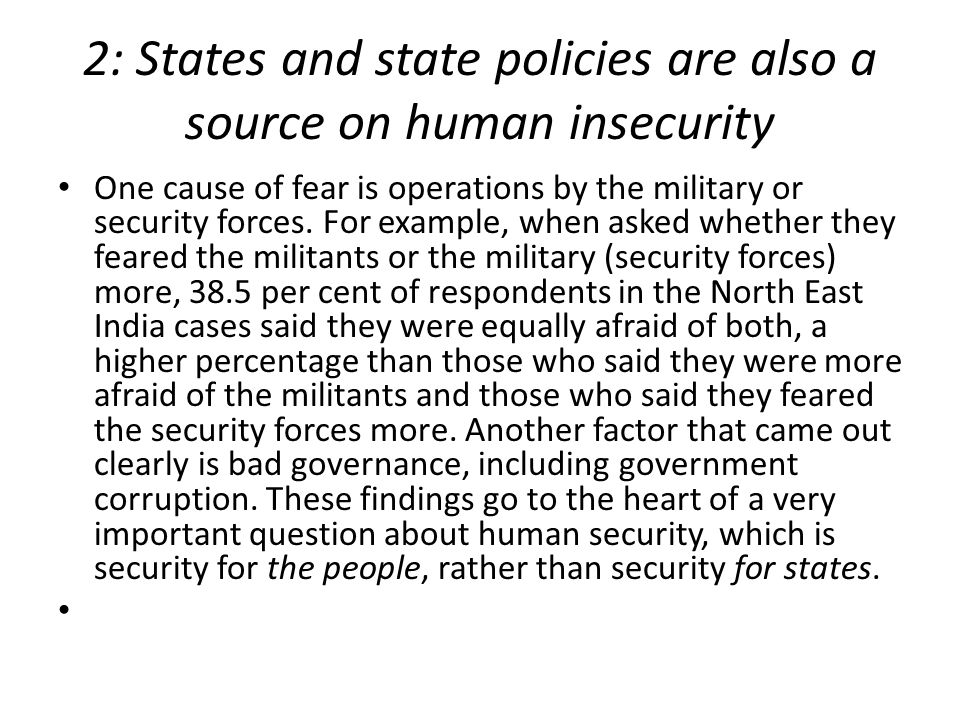 2: States and state policies are also a source on human insecurity One cause of fear is operations by the military or security forces.