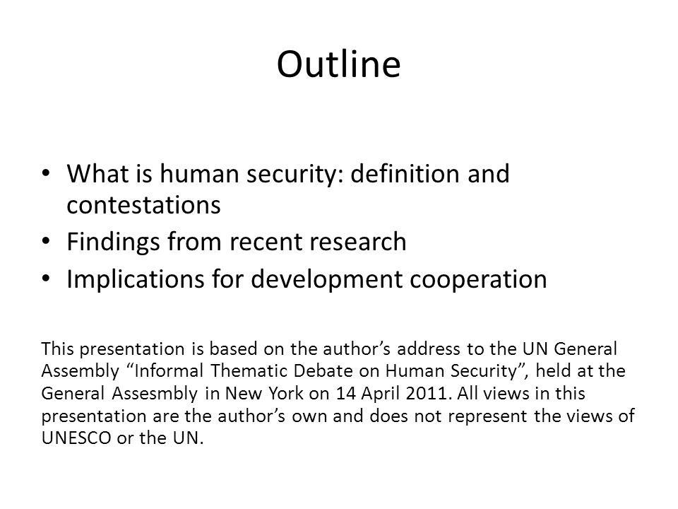 Conclusion Human security is an integral part of any development effort Development agencies and donors should be more aware of the human security implications of their programs They should make full use of the tools of human security policy such as the Human Security Governance Index, Human Security Mapping and Human Security Impact Assessment to make their programs more effective and less disruptive.