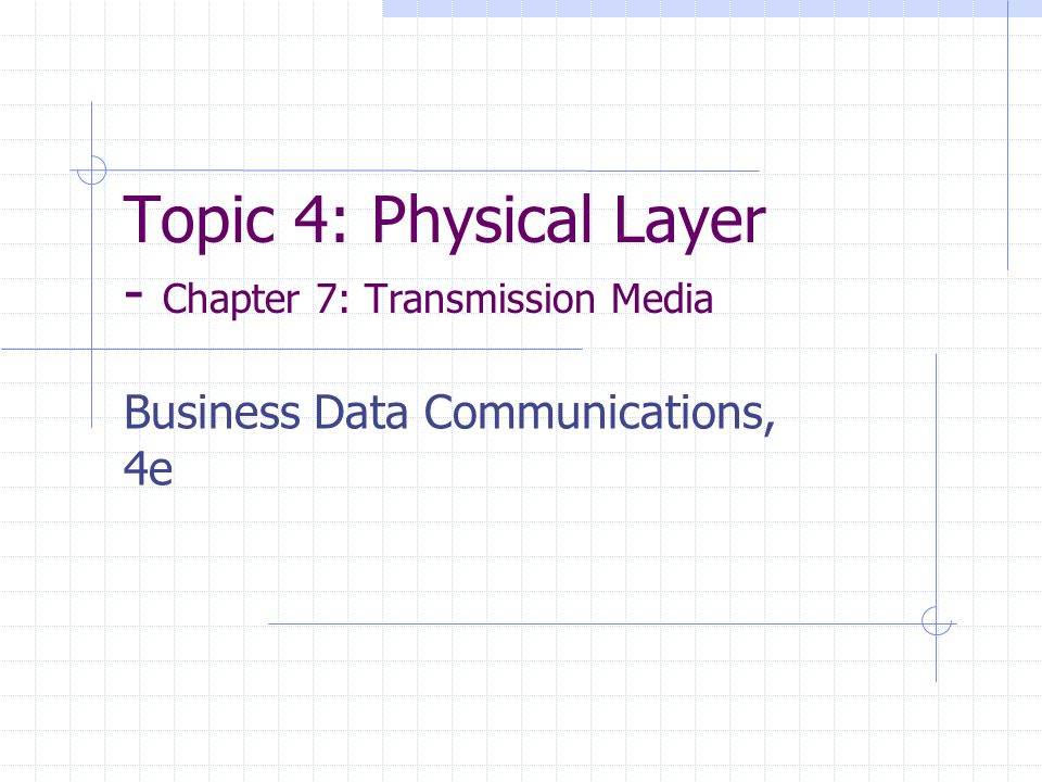 Topic 4: Physical Layer - Chapter 7: Transmission Media Business Data Communications, 4e
