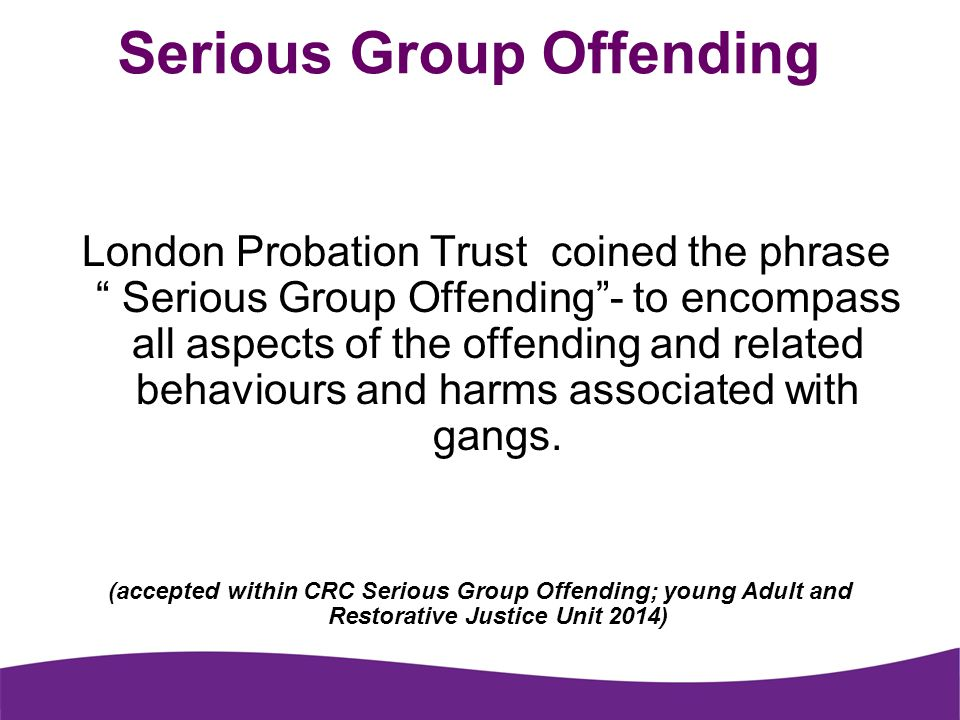Serious Group Offending; Young Person and Restorative Justice Unit rationale Long term developing problem in London Concentration of offenders aged 18-24 Need to identify and build on work already achieved