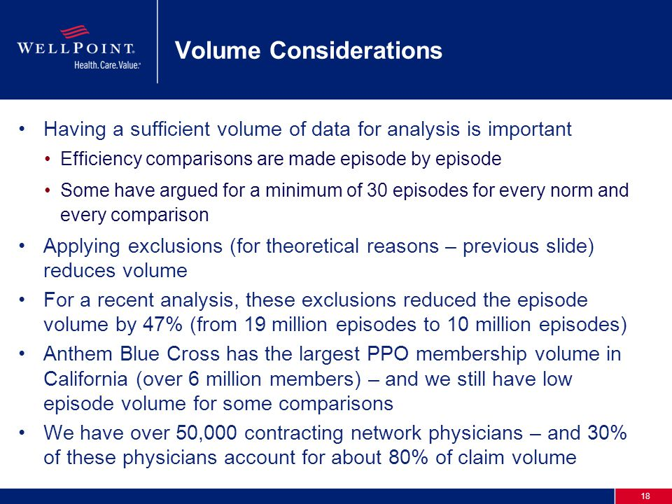 18 Volume Considerations Having a sufficient volume of data for analysis is important Efficiency comparisons are made episode by episode Some have arg