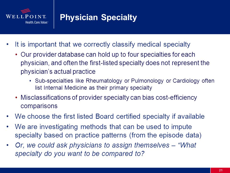 21 Physician Specialty It is important that we correctly classify medical specialty Our provider database can hold up to four specialties for each phy