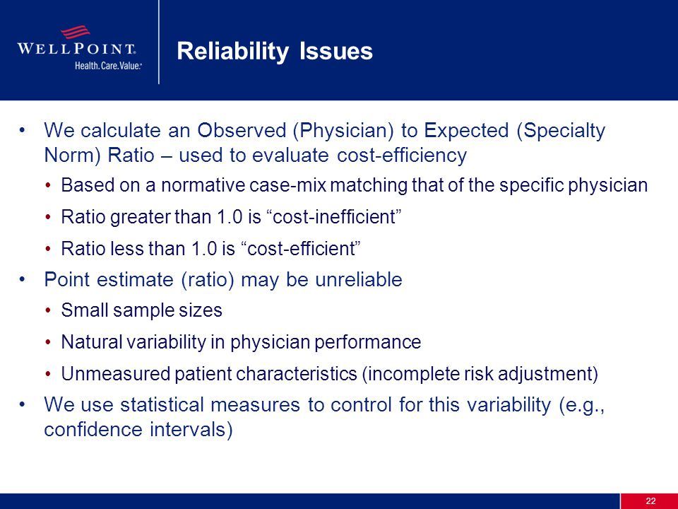 22 Reliability Issues We calculate an Observed (Physician) to Expected (Specialty Norm) Ratio – used to evaluate cost-efficiency Based on a normative