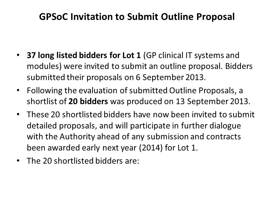 GPSoC Invitation to Submit Outline Proposal 37 long listed bidders for Lot 1 (GP clinical IT systems and modules) were invited to submit an outline proposal.