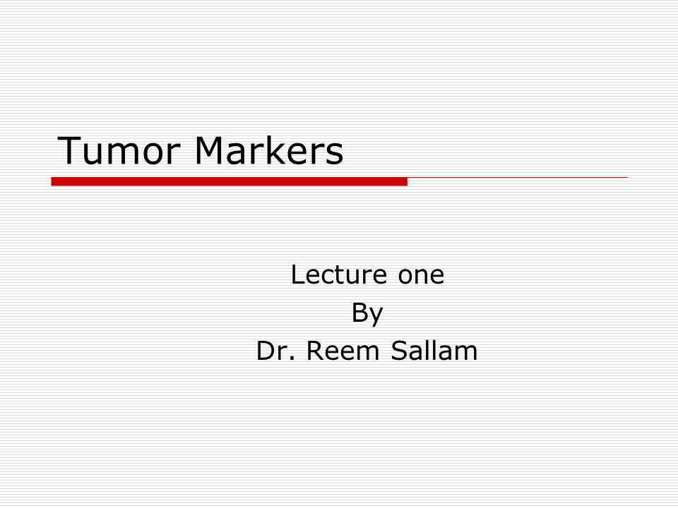 Tumor Markers Lecture one By Dr. Reem Sallam