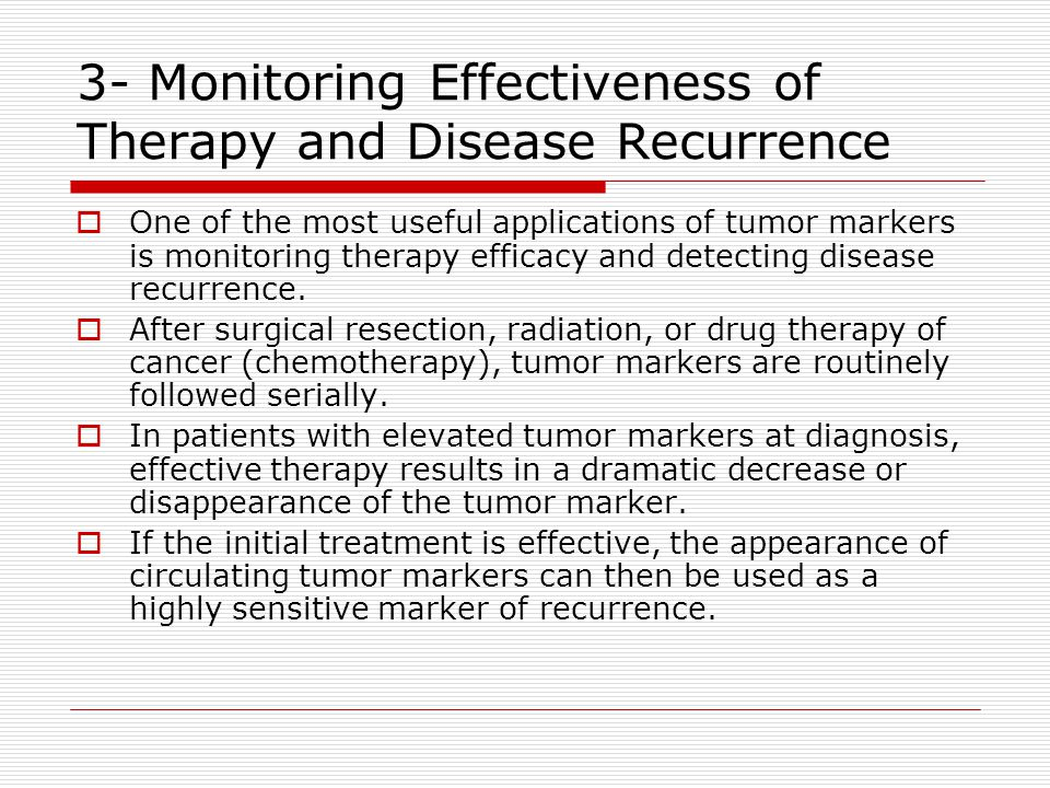 3- Monitoring Effectiveness of Therapy and Disease Recurrence  One of the most useful applications of tumor markers is monitoring therapy efficacy and detecting disease recurrence.