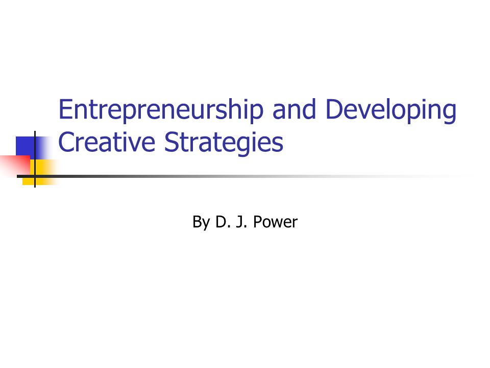 Entrepreneurship and Developing Creative Strategies By D. J. Power