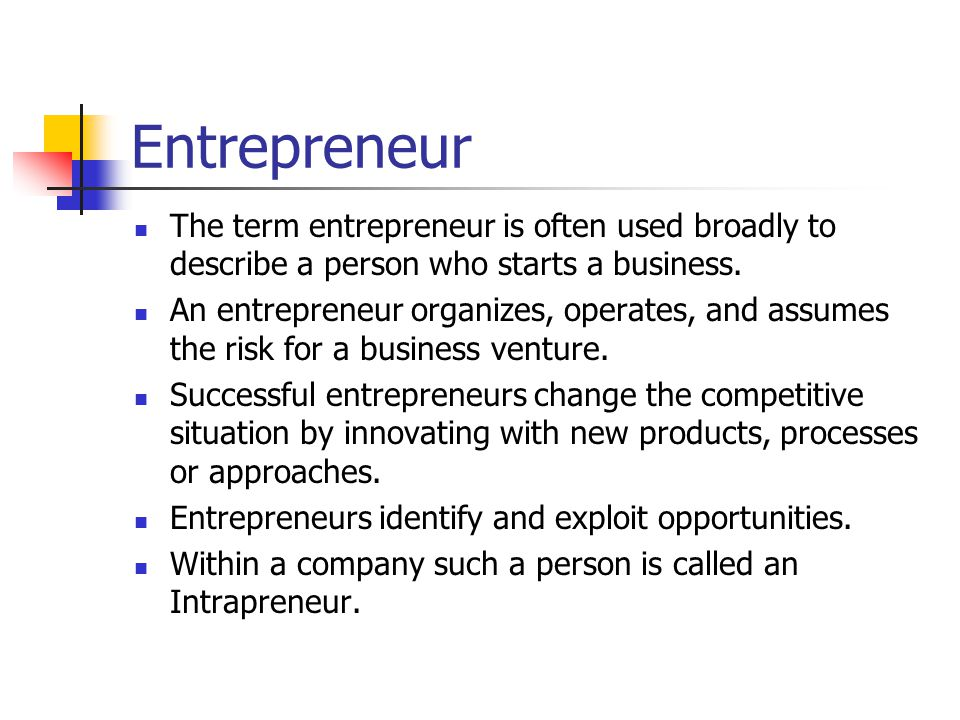 Entrepreneur The term entrepreneur is often used broadly to describe a person who starts a business.