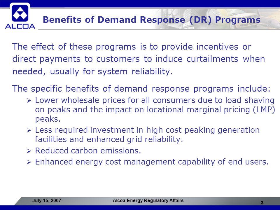 4 July 15, 2007Alcoa Energy Regulatory Affairs Alcoa Perspectives on NYISO DR Programs  Programs are working.