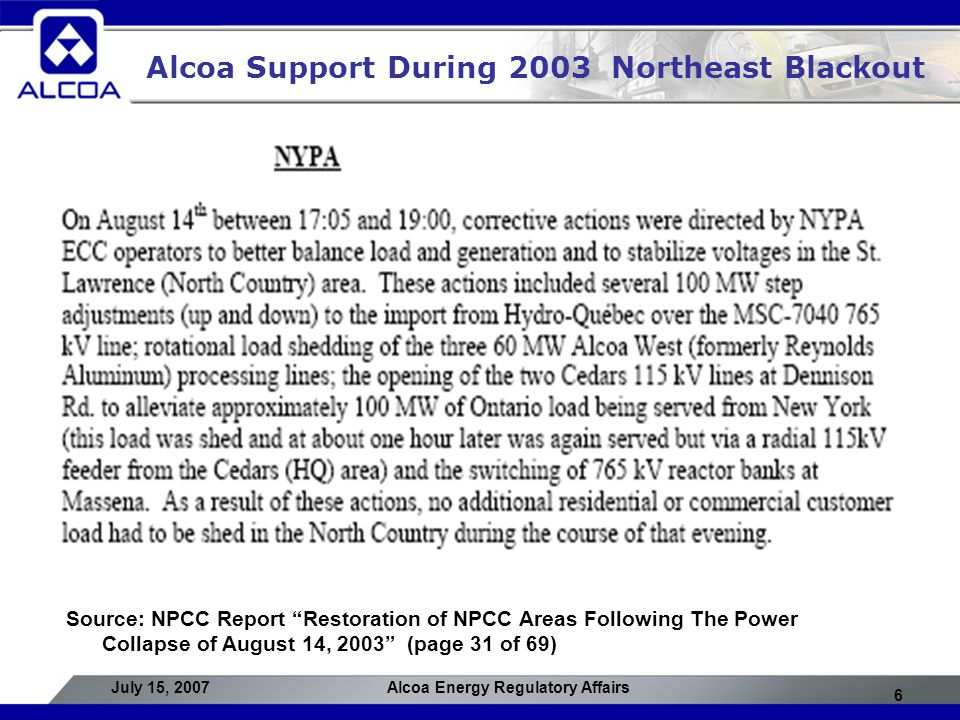 "6 July 15, 2007Alcoa Energy Regulatory Affairs Alcoa Support During 2003 Northeast Blackout Source: NPCC Report ""Restoration of NPCC Areas Following T"