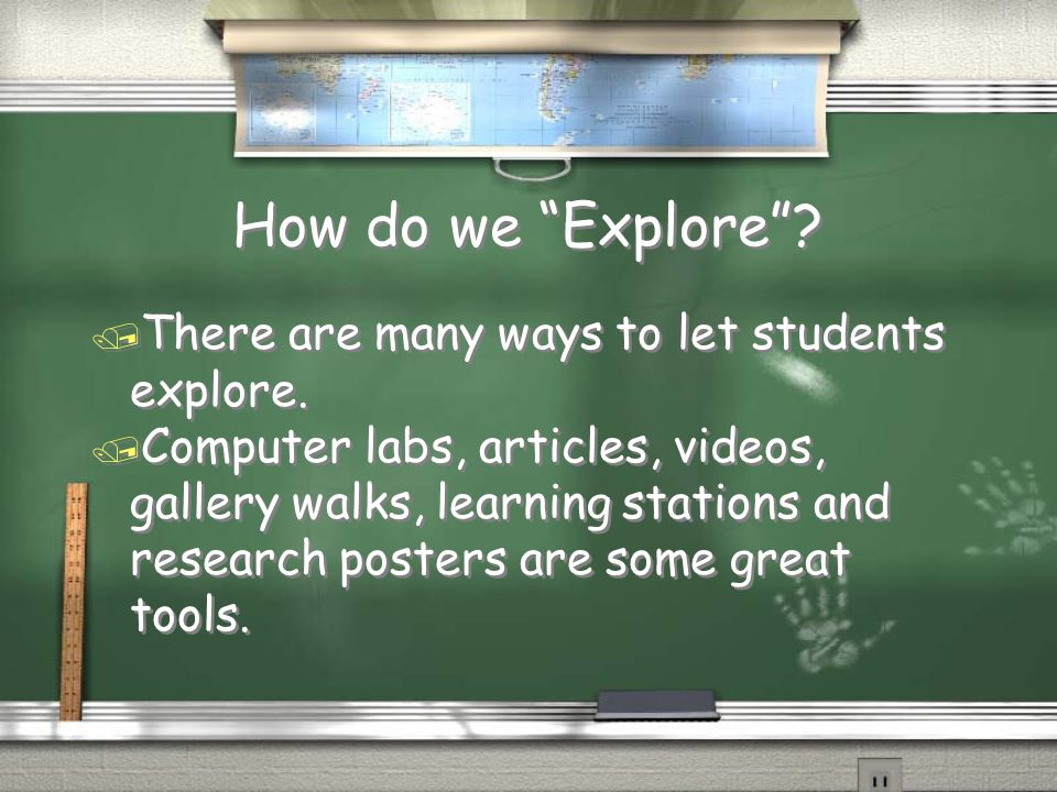 How do we Explore . / There are many ways to let students explore.