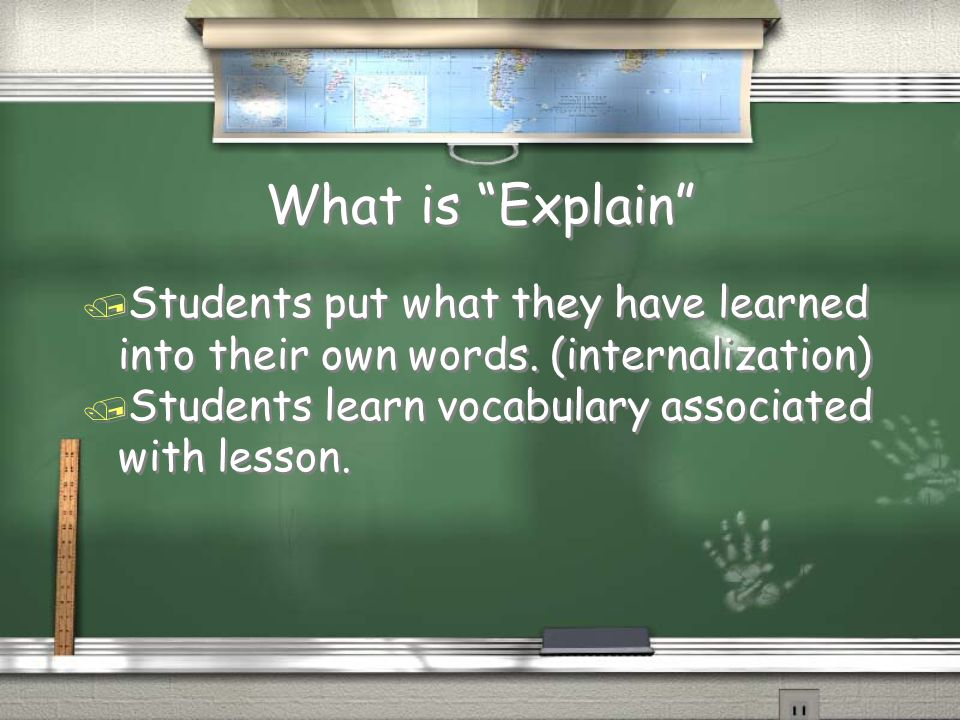 What is Explain / Students put what they have learned into their own words.
