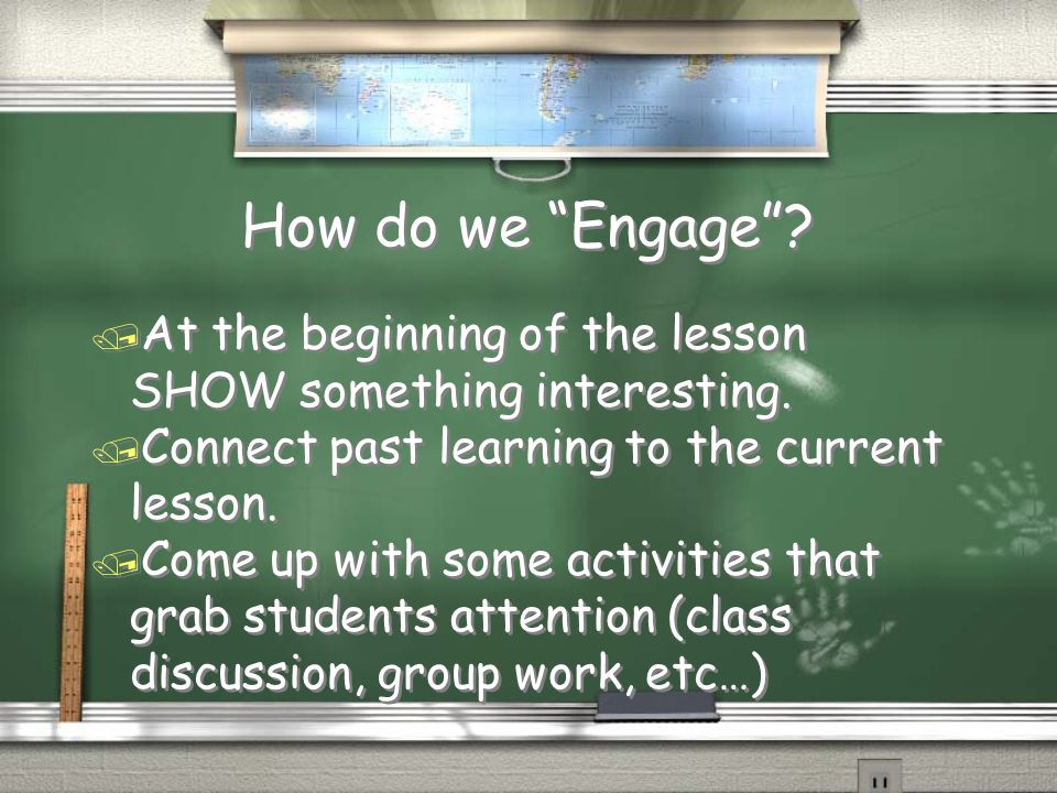 How do we Engage . / At the beginning of the lesson SHOW something interesting.