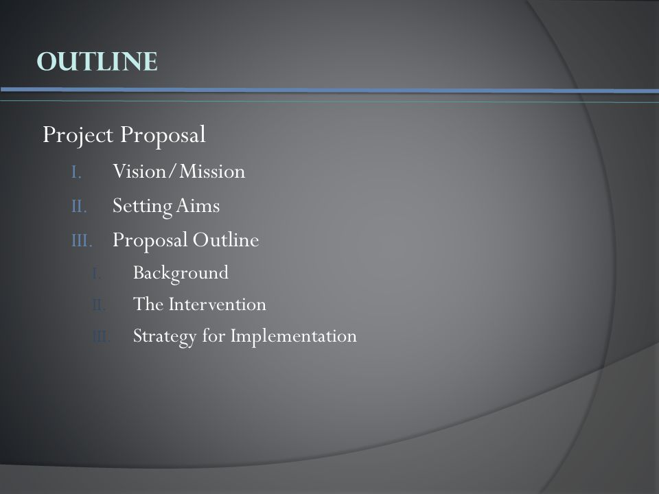 Outline Project Proposal I.Vision/Mission II. Setting Aims III.