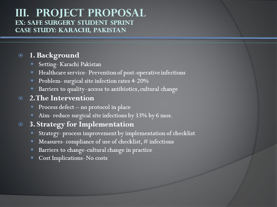 III. Project Proposal Ex: Safe Surgery Student Sprint Case Study: Karachi, Pakistan  1.