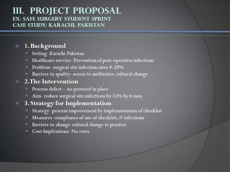 III. Project Proposal Ex: Safe Surgery Student Sprint Case Study: Karachi, Pakistan  1. Background Setting- Karachi Pakistan Healthcare service- Prev