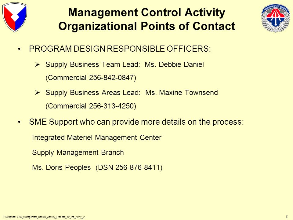 T:\Graphics\ 0783_Management_Control_Activity_Process_for_the_Army_v1 4 Management Control Activity-Government Furnished Materiel The MCA operations are performed within our current legacy system (Commodity Command Standard System) that resides at the U.S.