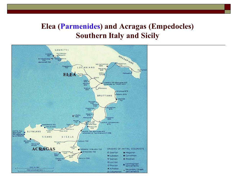 Elea (Parmenides) and Acragas (Empedocles) Southern Italy and Sicily ELEA ACRAGAS