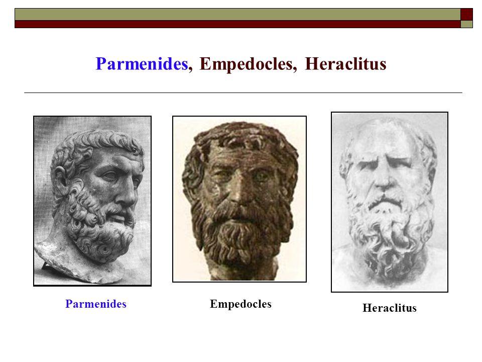 Parmenides, Empedocles, Heraclitus ParmenidesEmpedocles Heraclitus