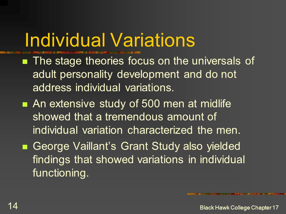 Black Hawk College Chapter 17 14 Individual Variations The stage theories focus on the universals of adult personality development and do not address