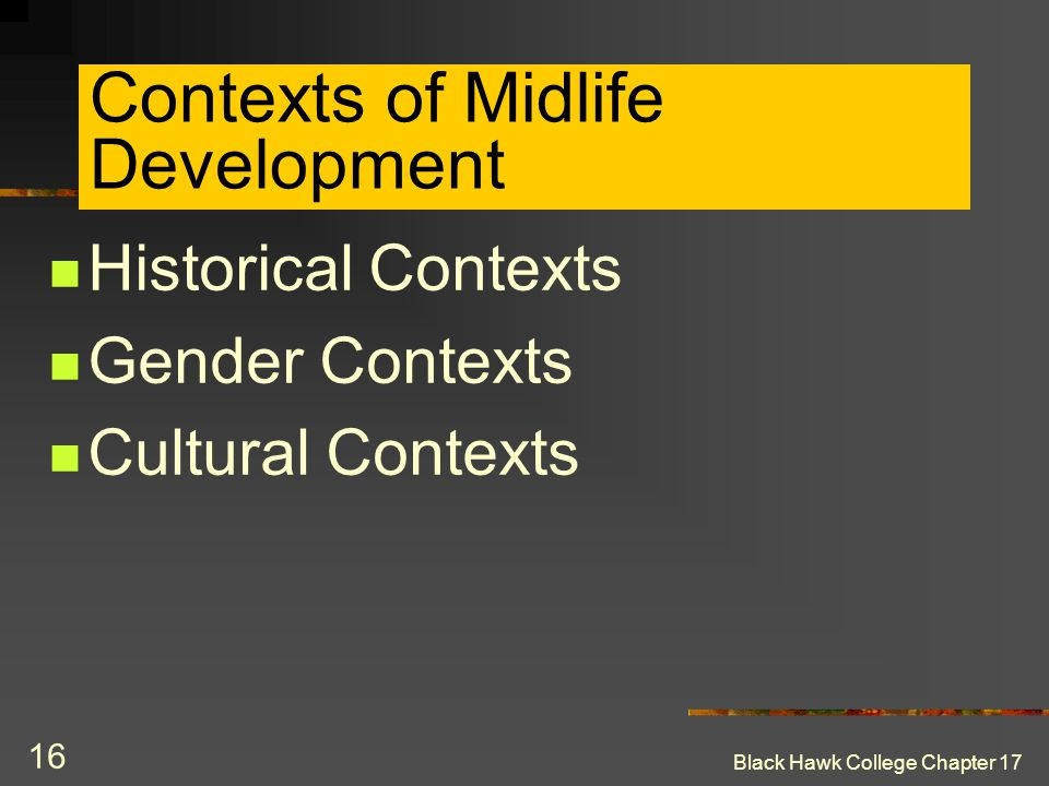 Black Hawk College Chapter 17 16 Contexts of Midlife Development Historical Contexts Gender Contexts Cultural Contexts
