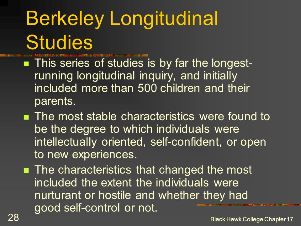 Black Hawk College Chapter 17 28 Berkeley Longitudinal Studies This series of studies is by far the longest- running longitudinal inquiry, and initial