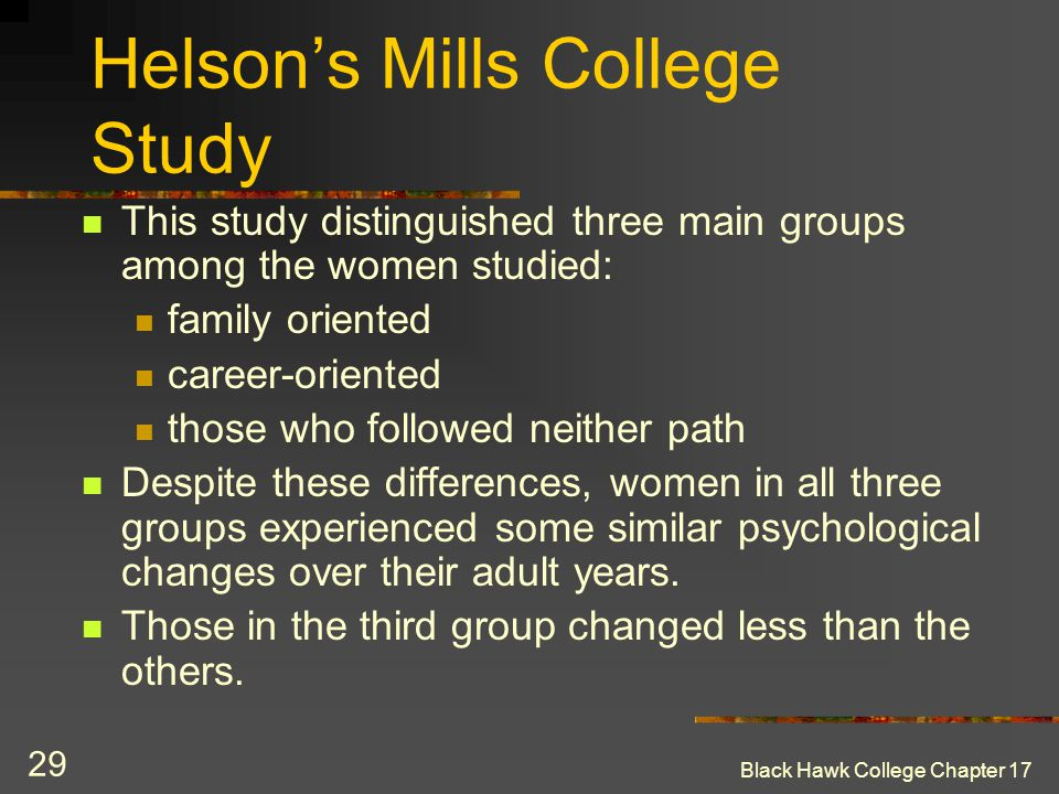 Black Hawk College Chapter 17 29 Helson's Mills College Study This study distinguished three main groups among the women studied: family oriented care