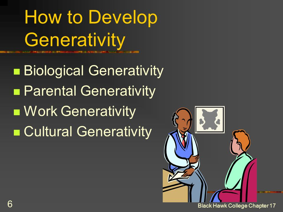 Black Hawk College Chapter 17 6 How to Develop Generativity Biological Generativity Parental Generativity Work Generativity Cultural Generativity