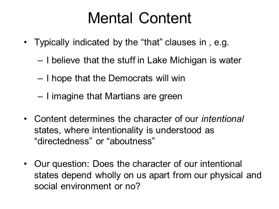 "Mental Content Typically indicated by the ""that"" clauses in, e.g. –I believe that the stuff in Lake Michigan is water –I hope that the Democrats will"