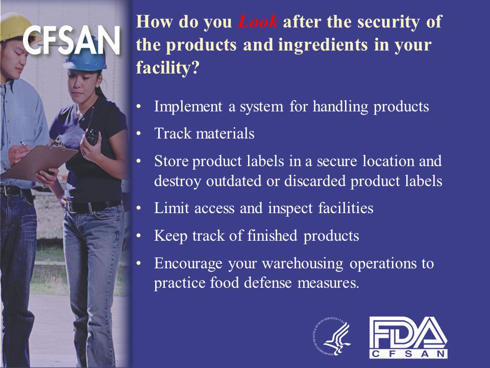 How do you Look after the security of the products and ingredients in your facility.