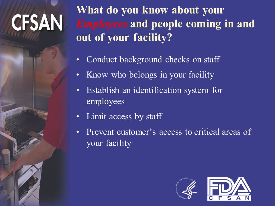 What do you know about your Employees and people coming in and out of your facility? Conduct background checks on staff Know who belongs in your facil