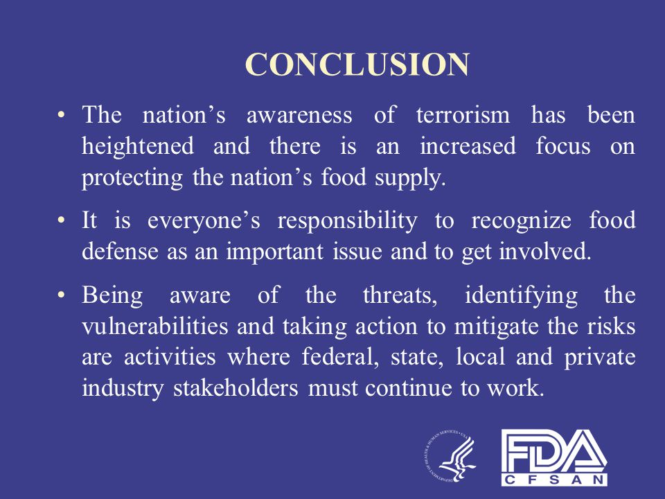 CONCLUSION The nation's awareness of terrorism has been heightened and there is an increased focus on protecting the nation's food supply.