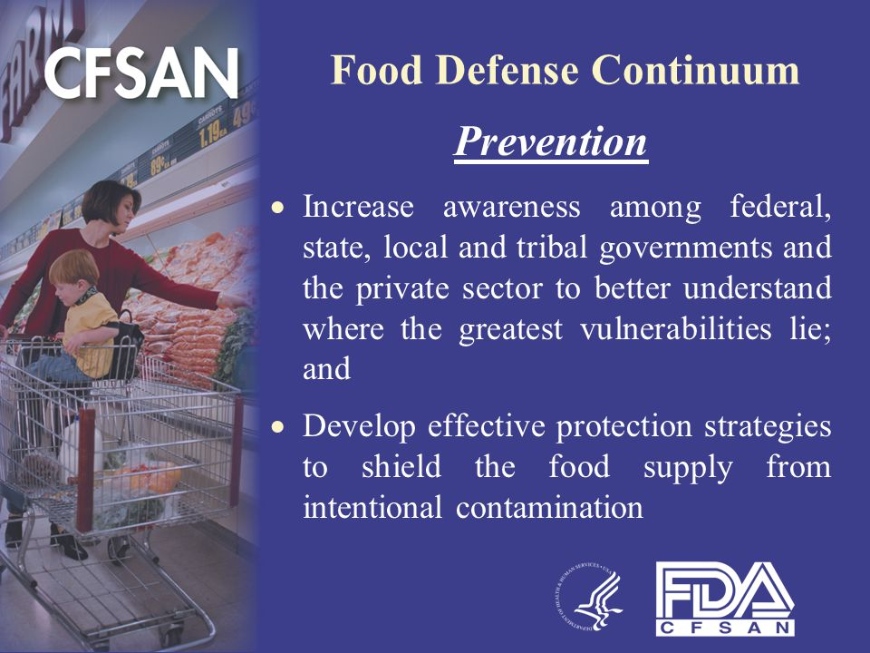 Food Defense Continuum Prevention  Increase awareness among federal, state, local and tribal governments and the private sector to better understand