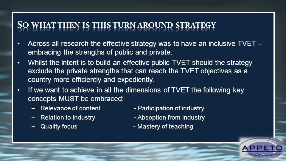 Across all research the effective strategy was to have an inclusive TVET – embracing the strengths of public and private. Whilst the intent is to buil