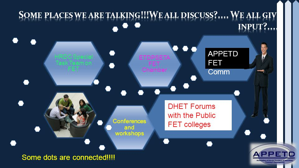 Conferences and workshops ETDPSETA FET Chamber HRDC Special Task Team on FET DHET Forums with the Public FET colleges APPETD FET Comm Some dots are co