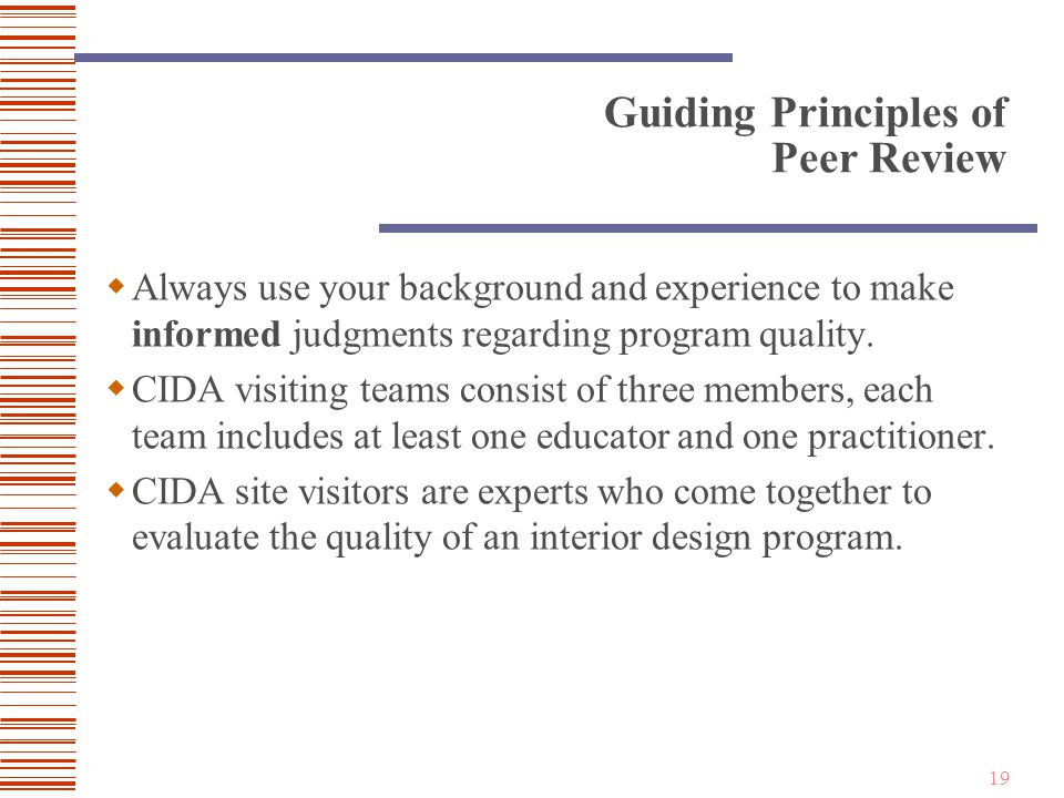19 Guiding Principles of Peer Review  Always use your background and experience to make informed judgments regarding program quality.
