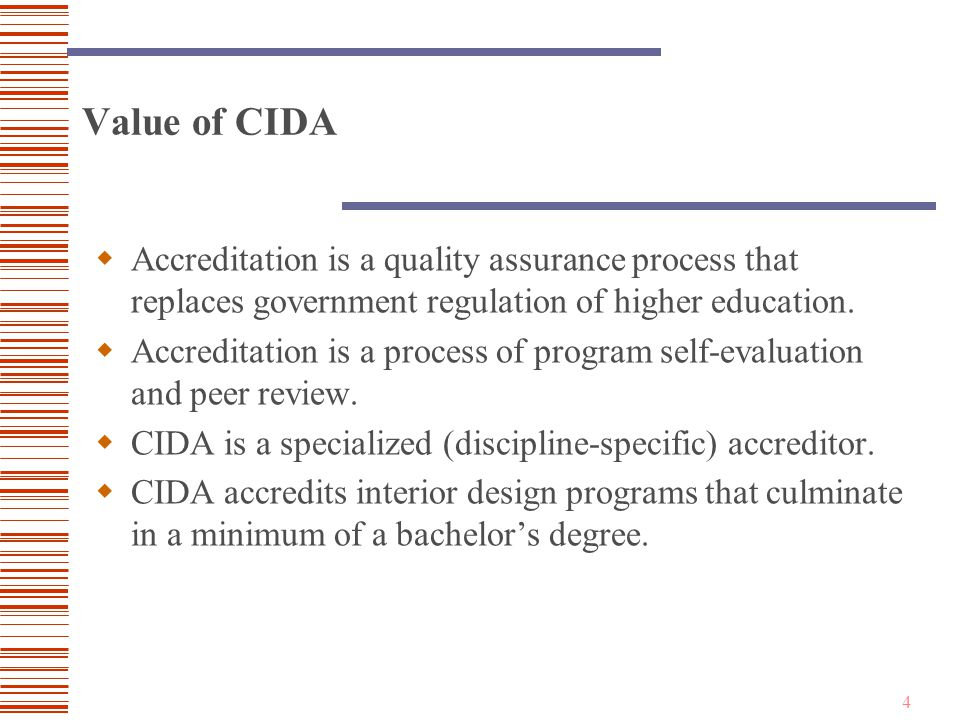 4 Value of CIDA  Accreditation is a quality assurance process that replaces government regulation of higher education.