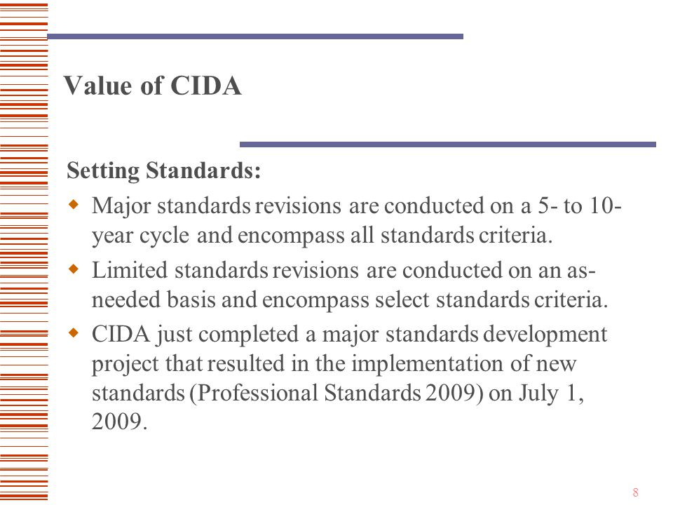 8 Value of CIDA Setting Standards:  Major standards revisions are conducted on a 5- to 10- year cycle and encompass all standards criteria.