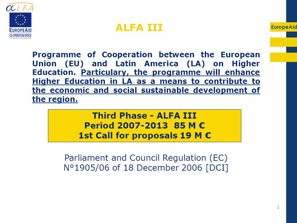 EuropeAid 2 Parliament and Council Regulation (EC) N°1905/06 of 18 December 2006 [DCI] Programme of Cooperation between the European Union (EU) and Latin America (LA) on Higher Education.