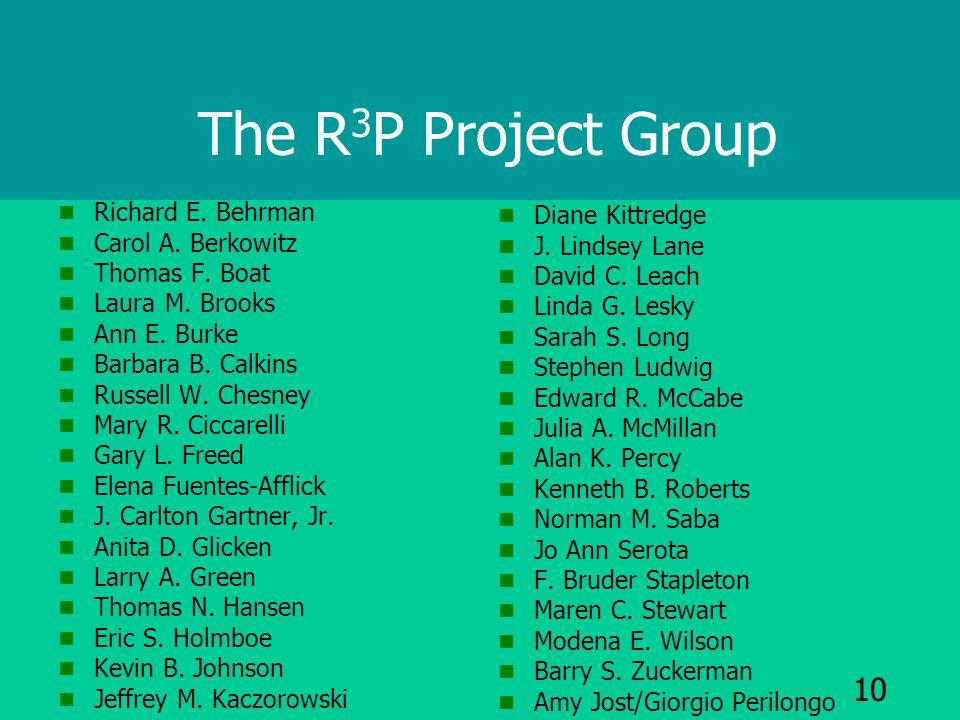 10 The R 3 P Project Group Richard E. Behrman Carol A.