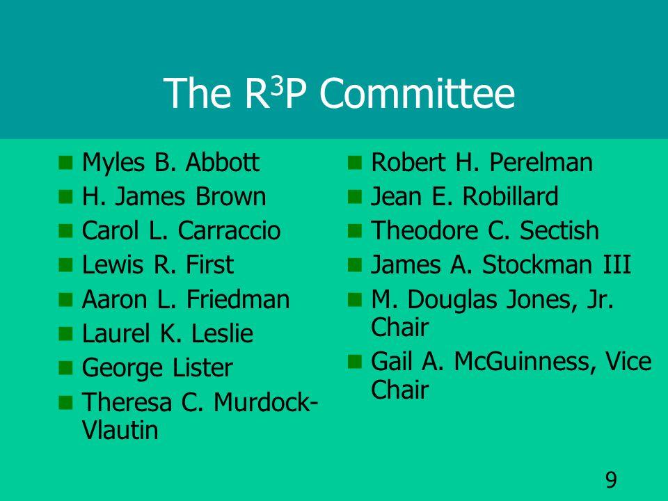 9 The R 3 P Committee Myles B. Abbott H. James Brown Carol L.