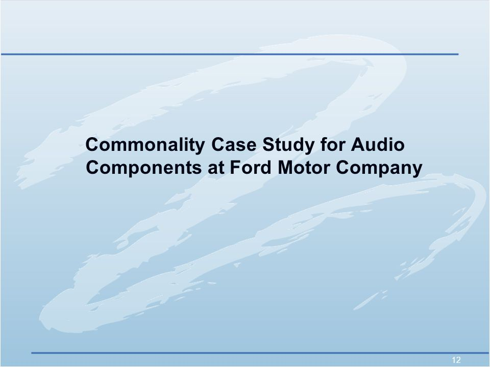 12 Commonality Case Study for Audio Components at Ford Motor Company