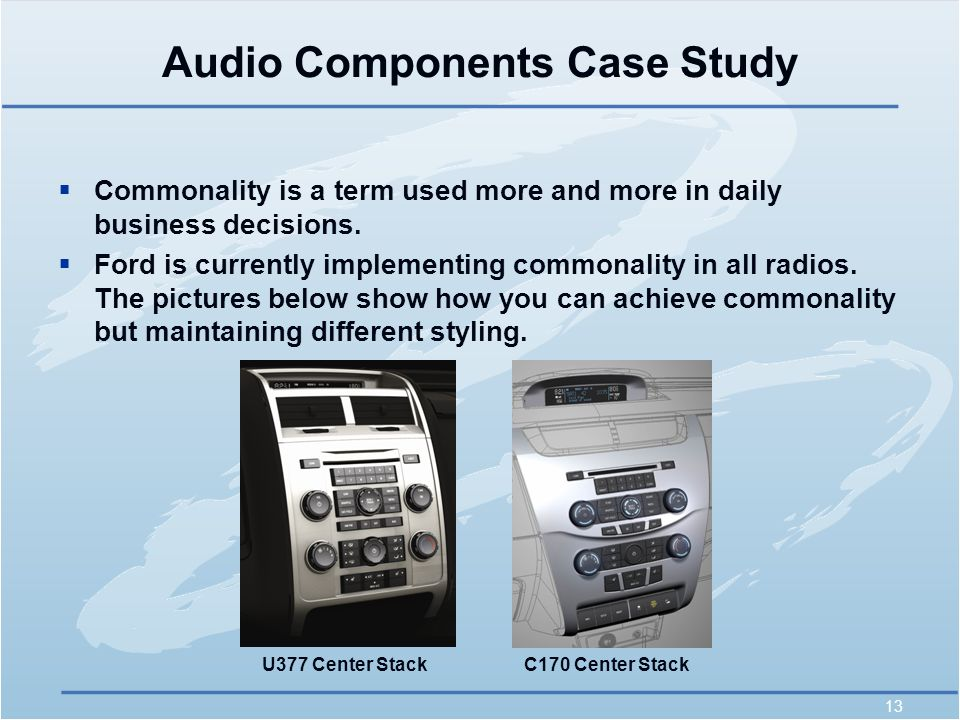 13 Audio Components Case Study  Commonality is a term used more and more in daily business decisions.